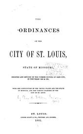 The Ordinances of the City of St. Louis, State of Missouri: Digested and Revised by the Common Council of Said City, in the Years 1860 and 1861...
