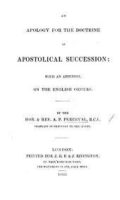 An Apology for the Doctrine of Apostolical Succession; with an appendix on the English Orders