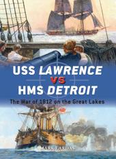USS Lawrence vs HMS Detroit: The War of 1812 on the Great Lakes