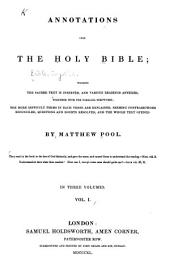 Annotations Upon the Holy Bible: Wherein the Sacred Text is Inserted, and Various Readings Annexed, Together with the Parallel Scriptures; the More Difficult Terms in Each Verse are Explained, Seeming Contradictions Reconciled, Questions and Doubts Resolved, and the Whole Text Opened, Volume 1