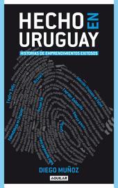 Hecho en Uruguay: Historias de emprendimientos exitosos