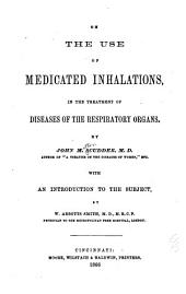 On the Use of Medicated Inhalations, in the Treatment of Diseases of the Respiratory Organs