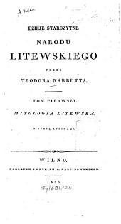 Dzieje starożytne narodu litewskiego: Mitologia litewska : z 8 rycinami, Tom 1