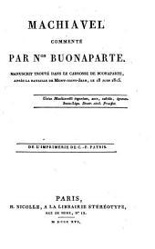 Machiavel commenté par Non. Buonaparte: Manuscrit trouvé dans le carosse de Buonaparte, après la bataille de Mont-Saint-Jean, le 18 juin 1815