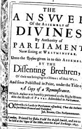 The answer of the Assembly of divines ... unto the reasons given ... by the dissenting brethren [T. Goodwin and others] of their not bringing in a model of their way, and since publ. under the title of A copy of a remonstrance: Volume 8