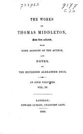 A chaste maid in Cheapside. The Spanish gipsy, by Middleton and W. Rowley. The changeling, by Middleton and W. Rowley. A game at chess. Anything for a quiet life. Women beware women
