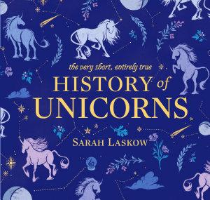 The Very Short  Entirely True History of Unicorns
