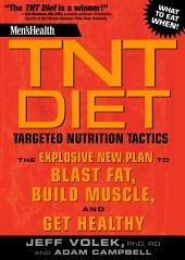 Men's Health TNT Diet: The Explosive New Plan to Blast Fat, Build Muscle, and Get Healthy