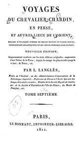 Voyages du chevalier Chardin en Perse, et autres lieux de l'Orient, enrichis d'un grand nombre de belles figures en taille-douce, représentant les antiquités et les choses remarquables du pays: Volume7