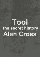 Tool: the secret history