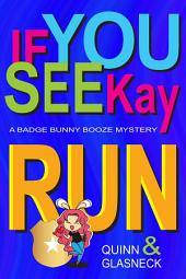 If You See Kay Run: A Badge Bunny Booze Mystery