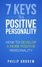 7 Keys to a Positive Personality: How to Develop a More Positive Personality