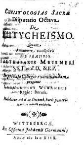 Christologias Sacrae Disputatio Octava De Eutycheismo