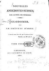 Nouvelles anecdotes suisses: Clodomir, ou le château d'orbe, Volume1