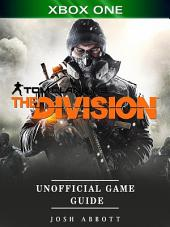 Tom Clancys the Division Xbox One Unofficial Game Guide