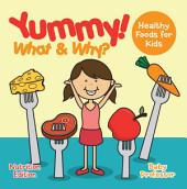 Yummy! What & Why? - Healthy Foods for Kids - Nutrition Edition