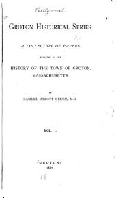 Groton Historical Series: A Collection of Papers Relating to the History of the Town of Groton, Massachusetts, Volume 1
