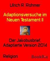 Adaptionsversuche im Neuen Testament II: Der Jakobusbrief. Adaptierte Version 2014
