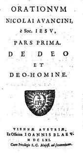 Orationes: In tres Partes divisae. Quarum Prima continet Orationes, De Deo Et Deo-homine; Secunda, De B. Virgine & Sanctis; Tertia, Panegyres, Epicedia, Prolusiones, & Exercitationes Oratorias. De Deo Et Deo-Homine, Volume 1