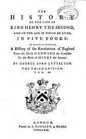 The History of the Life of King Henry the Second, and of the Age in which He Lived: In Five Books ; to which is Prefixed, a History of the Revolutions of England from the Death of Edward the Confessor to the Birth of Henry the Second, Volume 3