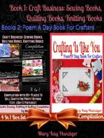 Craft Business  Sewing Books  Quilting Books  Knitting Books Compilation with 99  Places To Sell For Profit Beyond Etsy  Dawanda  eBay   Pinterest  Sewing  Quilting   Knitting Reference Guide For Beginners   Includes 400  Sewing  Quilting   Knitting Resou PDF
