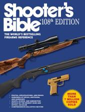 Shooter's Bible, 108th Edition: The World s Bestselling Firearms Reference