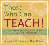 Those who Can-- Teach!: Celebrating Teachers who Make a Difference