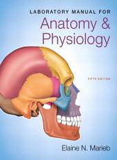 Laboratory Manual for Anatomy & Physiology: Edition 5