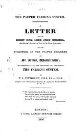 The Pauper Farming System. A Letter to ... Lord J. Russell ... on the Condition of the Pauper Children of St. James', Westminster, Etc