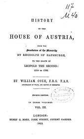 History of the House of Austria, from the Foundation of the Monarchy by Rhodolph of Habsburgh to the Death of Leopold the Second: 1218 to 1792