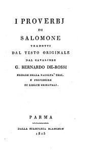 I Proverbj di Salomone, tradotti dal testo originale dal ... G. Bernardo De-Rossi (etc.)