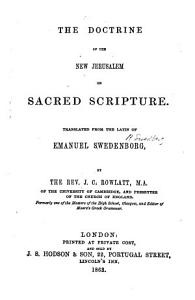 The Doctrine of the New Jerusalem on Sacred Scripture  Translated from the Latin     by     J  C  Rowlatt PDF