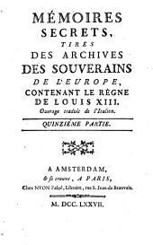 Mémoires secrets, tirés des archives des souverains de l'Europe, contenant le règne de Louis XIII [...]. Quinzième partie