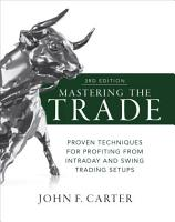 Mastering the Trade  Third Edition  Proven Techniques for Profiting from Intraday and Swing Trading Setups PDF
