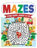 Mazes For Kids Ages 8-12: Maze Activity Book 8-10, 9-12, 10-12 Year Olds Workbook for Children with Games, Puzzles, and Problem-Solving (Maze Le