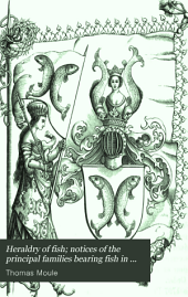 Heraldry of fish; notices of the principal families bearing fish in their arms