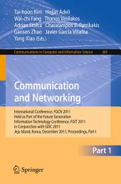 Communication and Networking: International Conference, FGCN 2011, Held as Part of the Future Generation Information Technology Conference, FGIT 2011, in Conjunction with GDC 2011, Jeju Island, Korea, December 8-10, 2011. Proceedings, Part 1