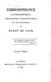 Correspondance astronomique, geographique, hydrographique et statistique du baron de Zach. Premier [-quinzième] volume: Volume6