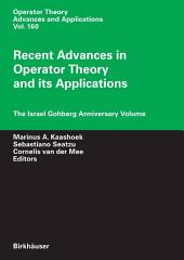 Recent Advances in Operator Theory and Its Applications: The Israel Gohberg Anniversary Volume