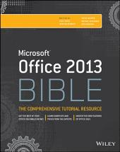 Office 2013 Bible: The Comprehensive Tutorial Resource, Edition 4