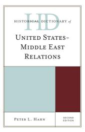 Historical Dictionary of United States-Middle East Relations: Edition 2