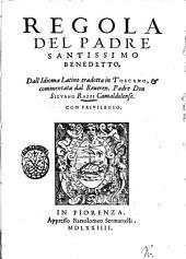 Regola del padre santissimo Benedetto, dall'idioma latino tradotta in toscano, & commentata dal reueren. padre don Siluano Razzi camaldolense