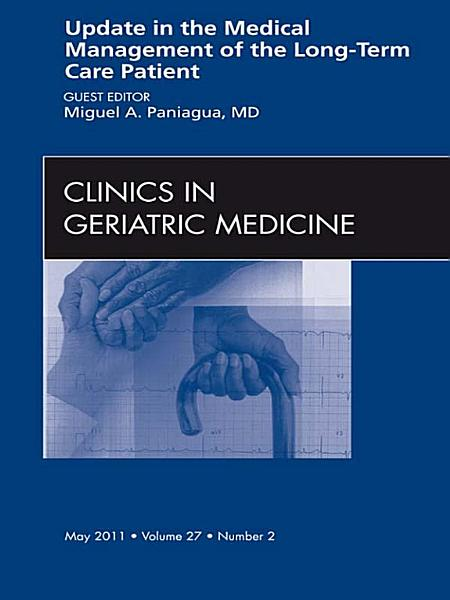 Update in the Medical Management of the Long Term Care Patient  An Issue of Clinics in Geriatric Medicine   E Book