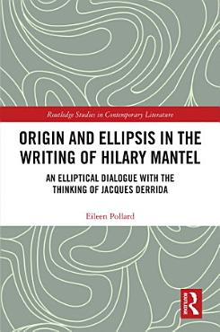 Origin and Ellipsis in the Writing of Hilary Mantel PDF