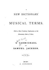 A New Dictionary of Musical Terms: With a Short Prefatory Explanation of the Elementary Rules of Music