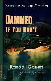 Damned If You Don't: Science Fiction Matster