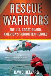 Rescue Warriors: The U.S. Coast Guard, America's Forgotten Heroes