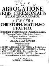 Diss. de abrogatione legis ceremonialis etiam quoad Iudaeos