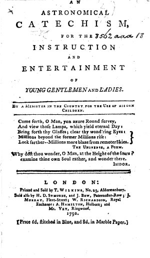 An Astronomical Catechism for the Instruction and Entertainment of Young Gentlemen and Ladies  By a minister in the country  etc   The author s  address to his children  signed  J  D