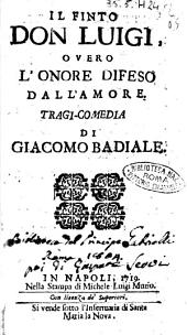 Il finto don Luigi, overo l' onore difeso dall' amore, tragi-comedia di Giacomo Badiale